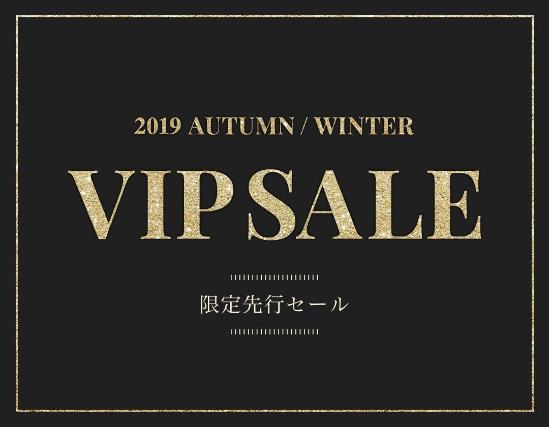 2019 Autumn/Winter VIP SALE