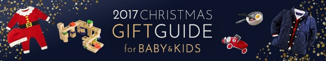 2017 CHRISTMAS GIFT GUIDE FOR BABY & KIDS
